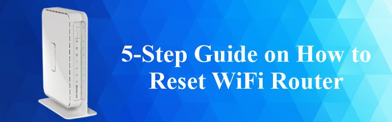 5 Step Guide on How to Reset WiFi Router