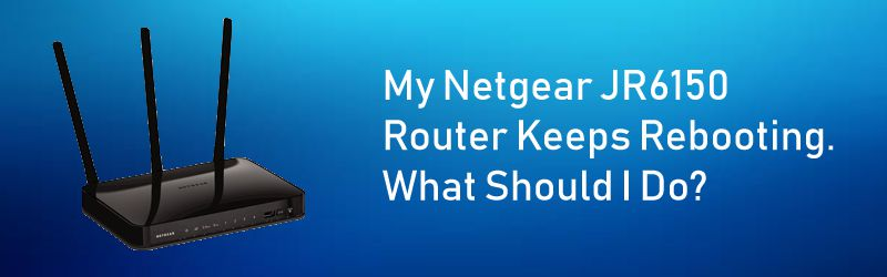 My Netgear JR6150 Router Keeps Rebooting. What Should I Do?
